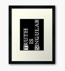 Truth is Singular Framed Print