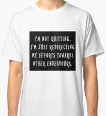 Not Quitting Classic T-Shirt