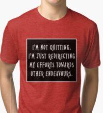 Not Quitting Tri-blend T-Shirt