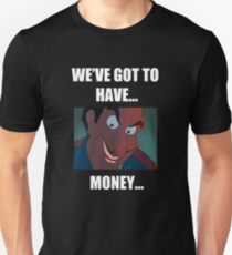 We've got to have... money... T-Shirt