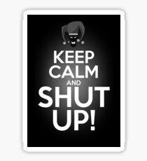 Keep Calm and SHUT UP! Sticker