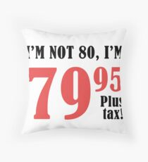 Funny 80th Birthday Gift (Plus Tax) Throw Pillow