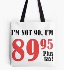 Funny 90th Birthday Gift (Plus Tax) Tote Bag