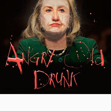 Hillary ANGRY OLD DRUNK by Zesko