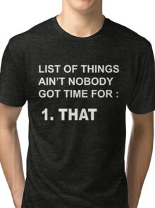Ain't nobody got time for THAT! Tri-blend T-Shirt