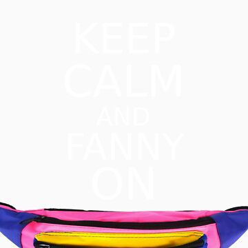 Keep Calm And Fanny On by jlrceltics