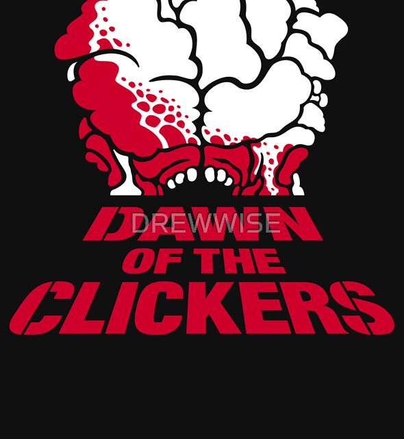 DAWN OF THE CLICKERS by DREWWISE