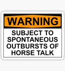 WARNING: SUBJECT TO SPONTANEOUS OUTBREAKS OF HORSE TALK Sticker