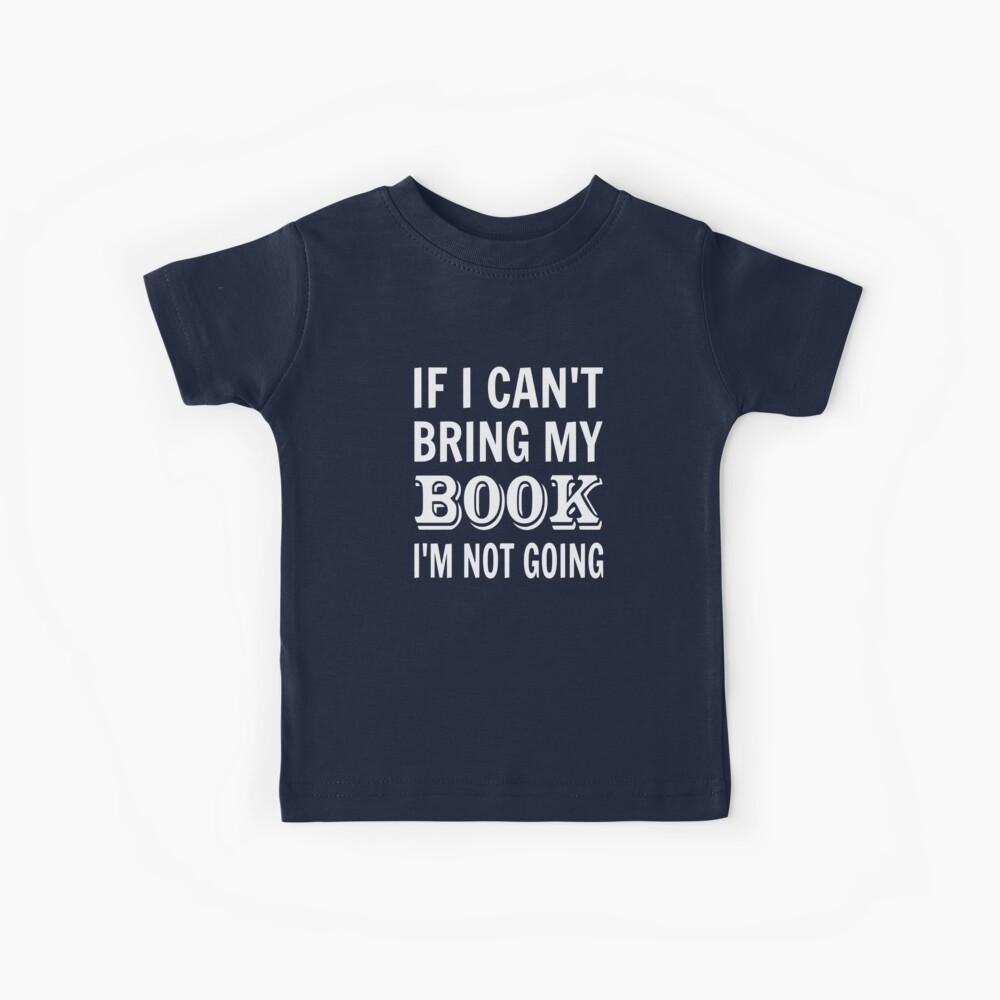 If I Can't Bring My Book I'm Not Going Kids T-Shirt