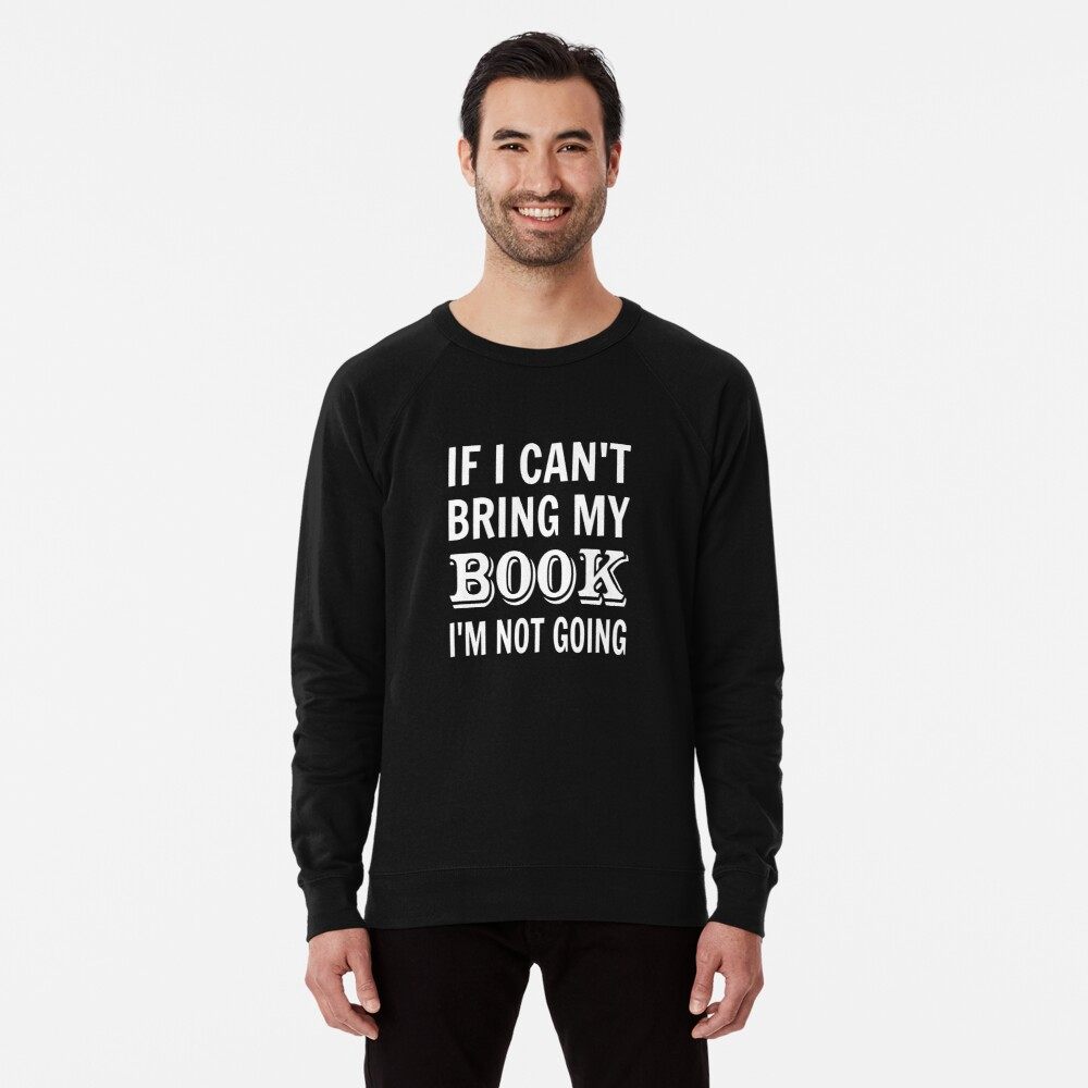 If I Can't Bring My Book I'm Not Going Lightweight Sweatshirt