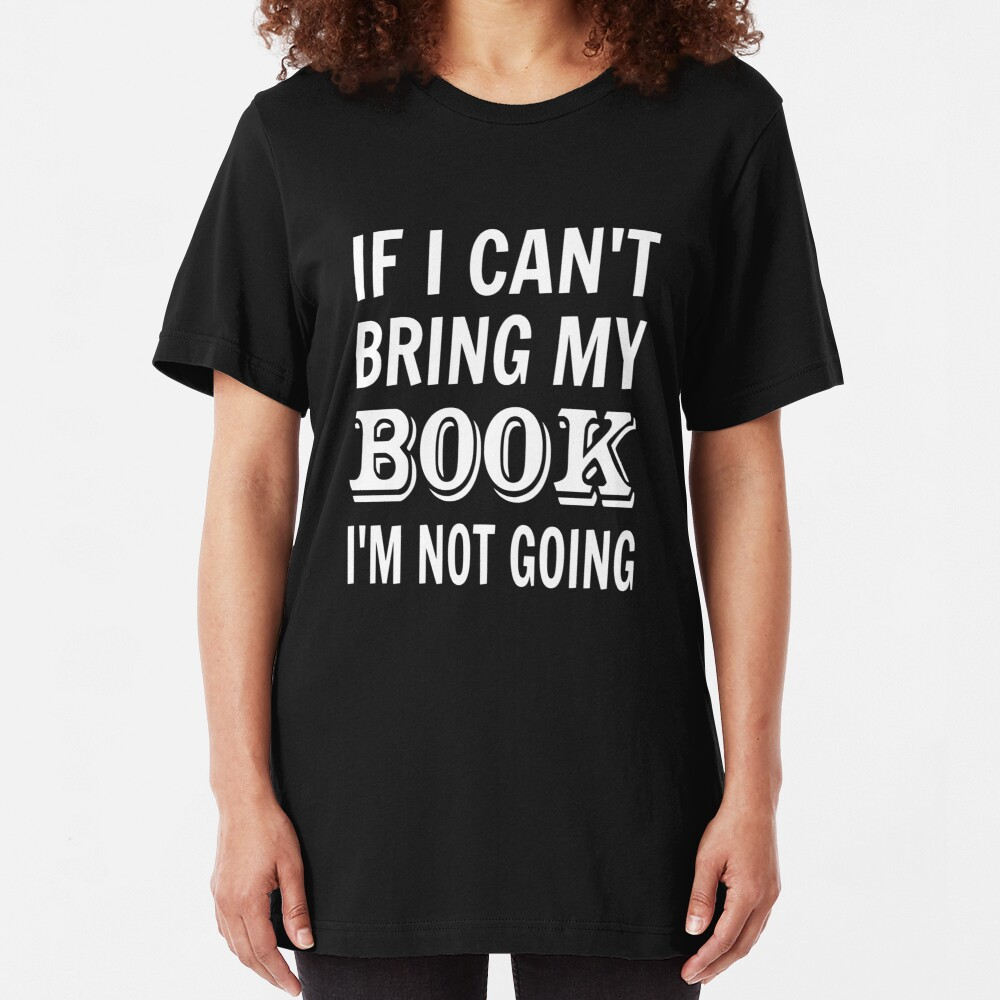 If I Can't Bring My Book I'm Not Going Slim Fit T-Shirt