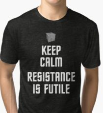 Keep Calm Resistance is Futile Tri-blend T-Shirt