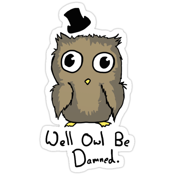 Well Owl Be Damned.  by foriamtheowl