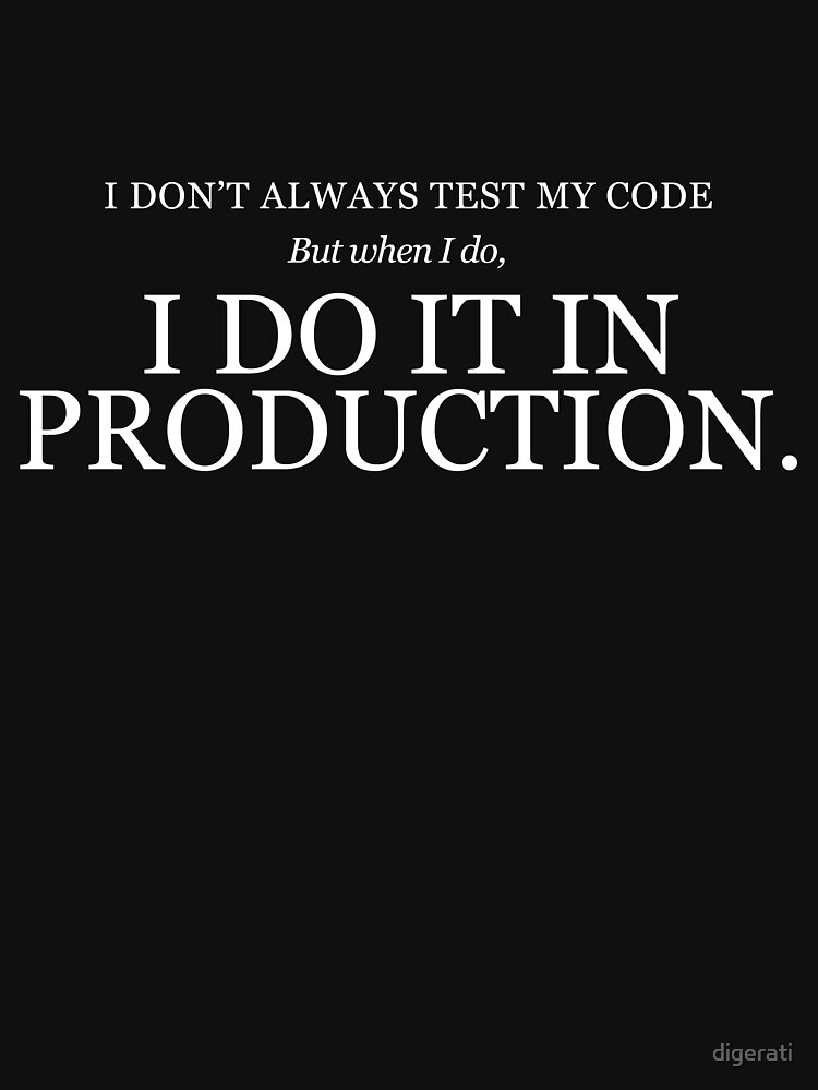 I don't always test my code by digerati