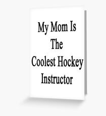 My Mom Is The Coolest Hockey Instructor  Greeting Card