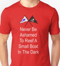 Ashamed to Reef a Small Boat in the Dark Unisex T-Shirt