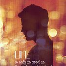 Life is... by tlcollins402