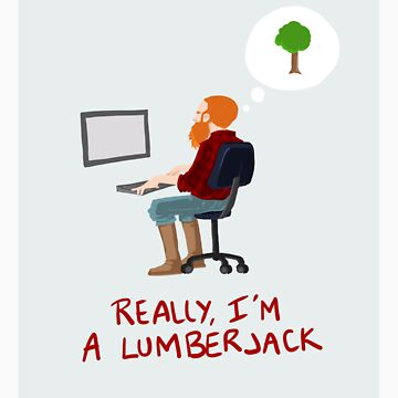 Really, I'm a Lumberjack by myTrueLife
