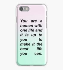 You are a human with one life and it is up to you to make it the best life you can. iPhone Case/Skin