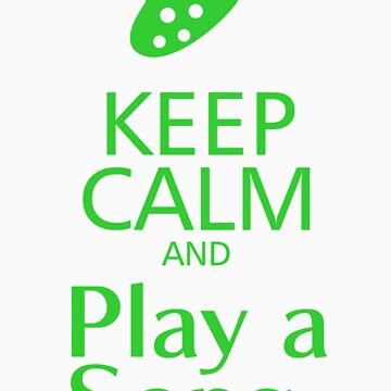 Keep Calm and Play a Song by toasterpip