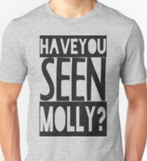 Have You Seen Molly ? Unisex T-Shirt