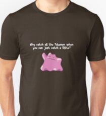 Why Catch All The Pokemon When You Can Just Catch A Ditto? T-Shirt
