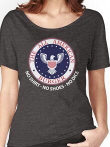 All American Burger (No Shirt-No Shoes-No dice) Women's Relaxed Fit T-Shirt