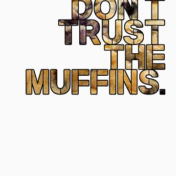 Don't Trust the Muffins by vampyremuffin