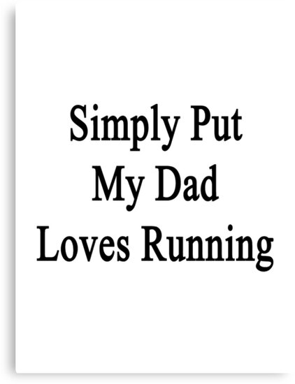 Simply Put My Dad Loves Running  by supernova23