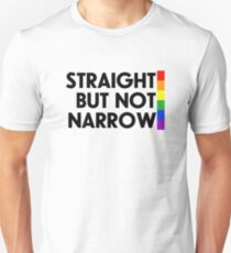 Straight but not narrow (lighter shirts) T-Shirt