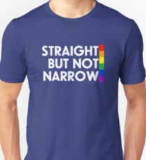 Straight but not narrow (darker shirts) T-Shirt