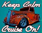 Keep Calm Cruise On! by ChasSinklier