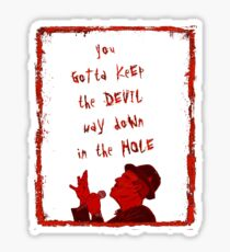Way Down in the Hole Sticker