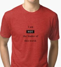 Not the leader of this world Tri-blend T-Shirt