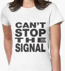 Can't stop the signal Women's Fitted T-Shirt