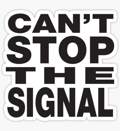 Can't stop the signal Sticker