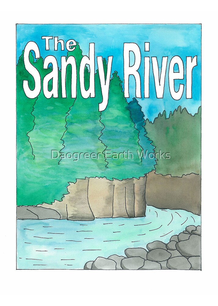 The Sandy River by Daogreer Earth Works