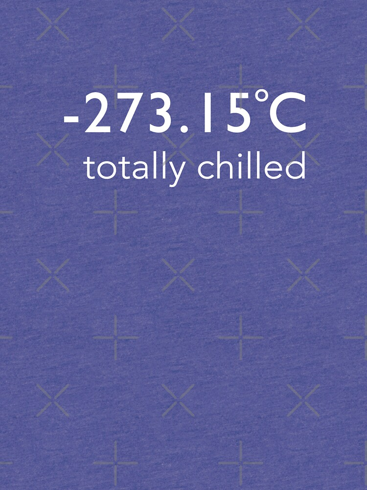 Totally Chilled - (Celsius T shirt) by BlueShift