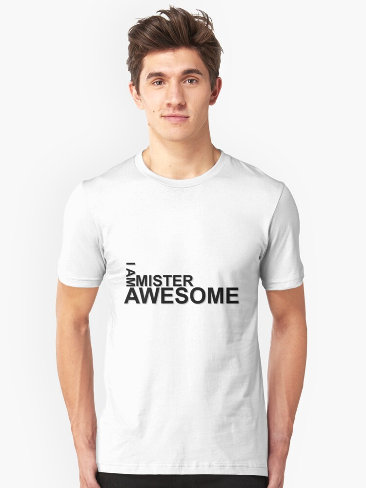 I Am Mister Awesome T-Shirt by nicholax11