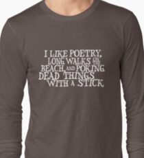 I like poetry, long walks on the beach and poking dead things with a stick  Long Sleeve T-Shirt