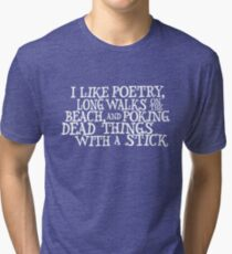 I like poetry, long walks on the beach and poking dead things with a stick  Tri-blend T-Shirt