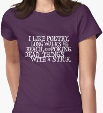 I like poetry, long walks on the beach and poking dead things with a stick  Womens Fitted T-Shirt