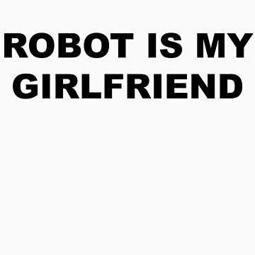 ROBOT IS MY GIRLFRIEND by ReversityMedia