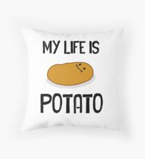 My life is potato Throw Pillow