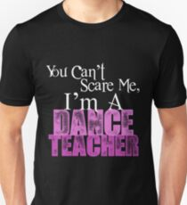 You Can't Scare Me, I'm a Dance Teacher T-Shirt