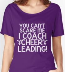 You Can't Scare Me, I Coach Cheerleading Women's Relaxed Fit T-Shirt