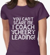 You Can't Scare Me, I Coach Cheerleading Women's Fitted T-Shirt