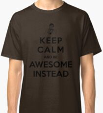 Keep calm and be awesome instead! Classic T-Shirt