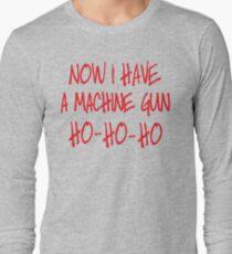Now I have a machine Gun Die Hard Long Sleeve T-Shirt