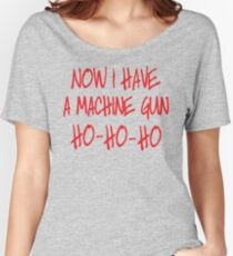 Now I have a machine Gun Die Hard Women's Relaxed Fit T-Shirt